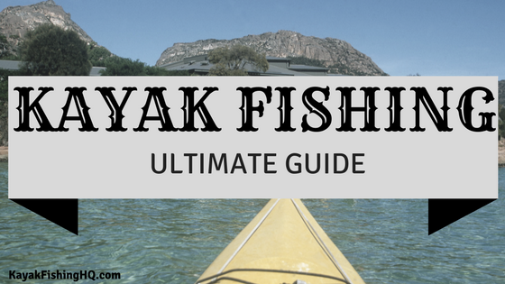 Kayak Fishing Ultimate Guide: Experience the BEST Way to Fish!