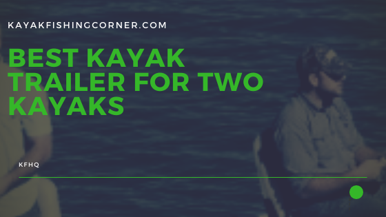 Best Kayak Trailer For Two Kayaks