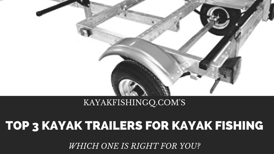 Best Kayak Trailers for Kayak Fishing | The Top 3 List