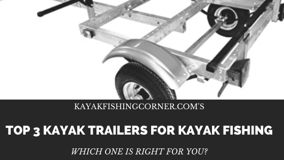 Top 3 Kayak Trailers For Kayak Fishing