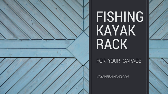 A Garage Kayak Rack - The #1 Solution for Safely Storing your Fishing Kayak!