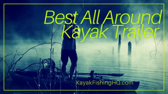 Best All Around Kayak Trailer - The #1 Kayak Trailer of the Year