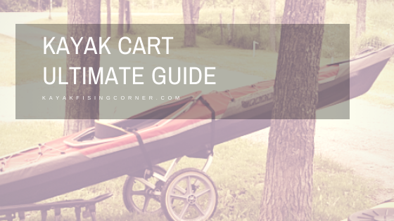 Kayak Cart Ultimate Guide