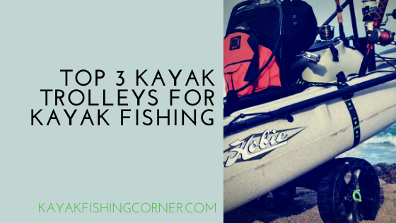 Top 3 Kayak Trolleys For Kayak Fishing