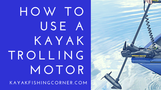 How To Use A Kayak Trolling Motor