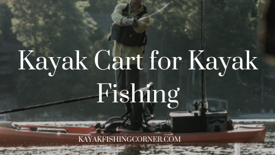 Kayak Cart For Kayak Fishing