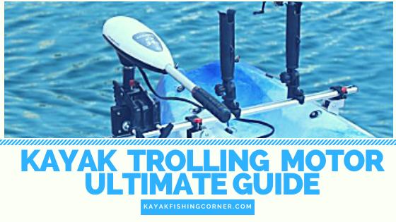 Kayak Trolling Motor Ultimate Guide