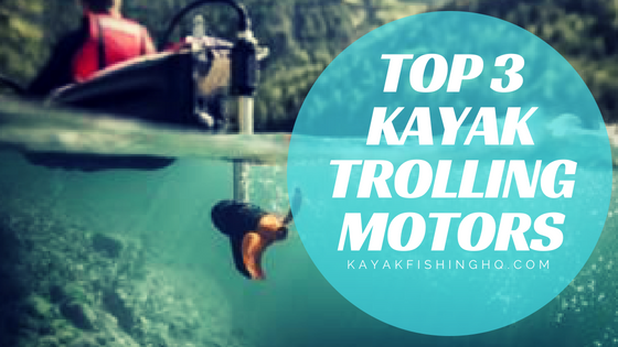 Top 3 Kayak Trolling Motors