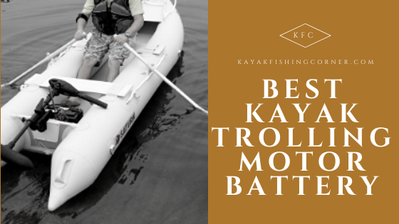 Best Kayak Trolling Motor Battery
