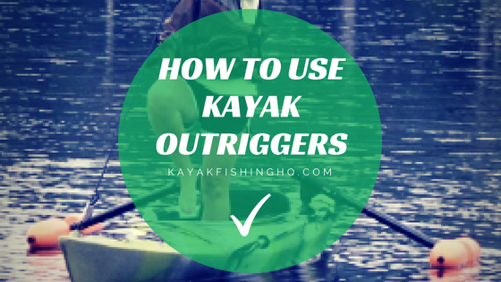 How to Use Kayak Outriggers