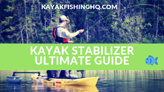 Kayak Stabilizer Ultimate Guide