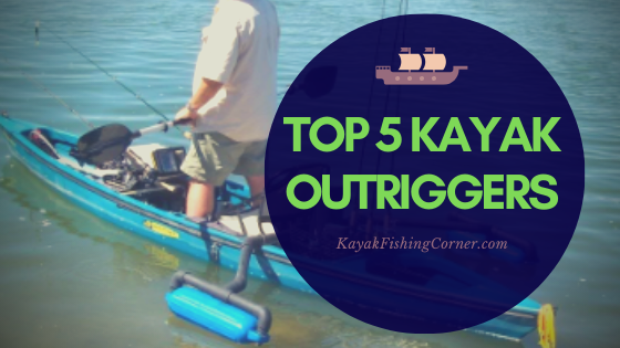 Top 5 Kayak Outriggers