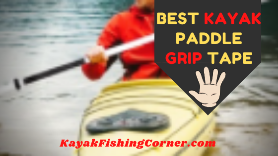 Best Kayak Paddle Grip Tape