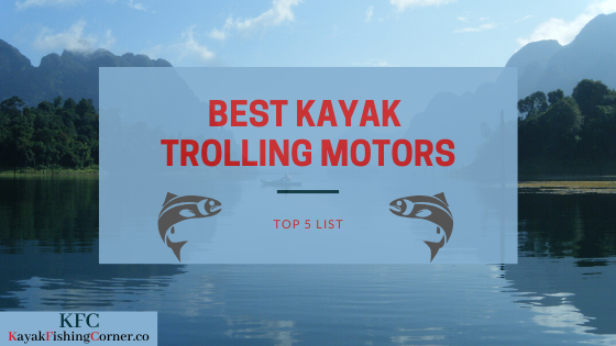 best kayak trolling motor top 5