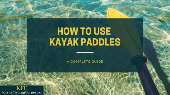 how to use kayak paddles