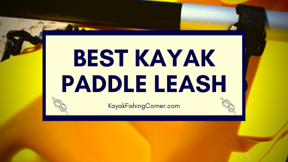 Best Kayak Paddle Leash