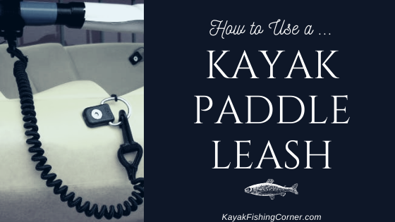 How to Use a Kayak Paddle Leash