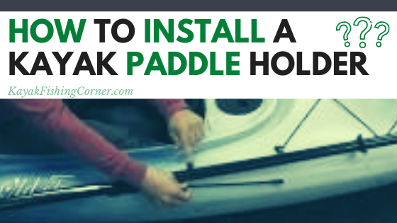 How to Install a Kayak Paddle Holder