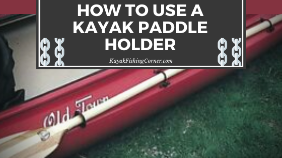 How to Use a Kayak Paddle Holder