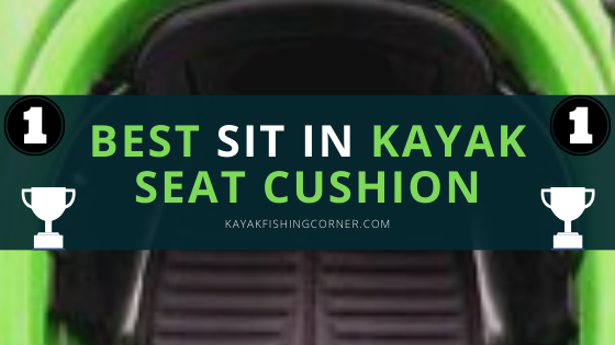 Best Sit In Kayak Seat Cushion