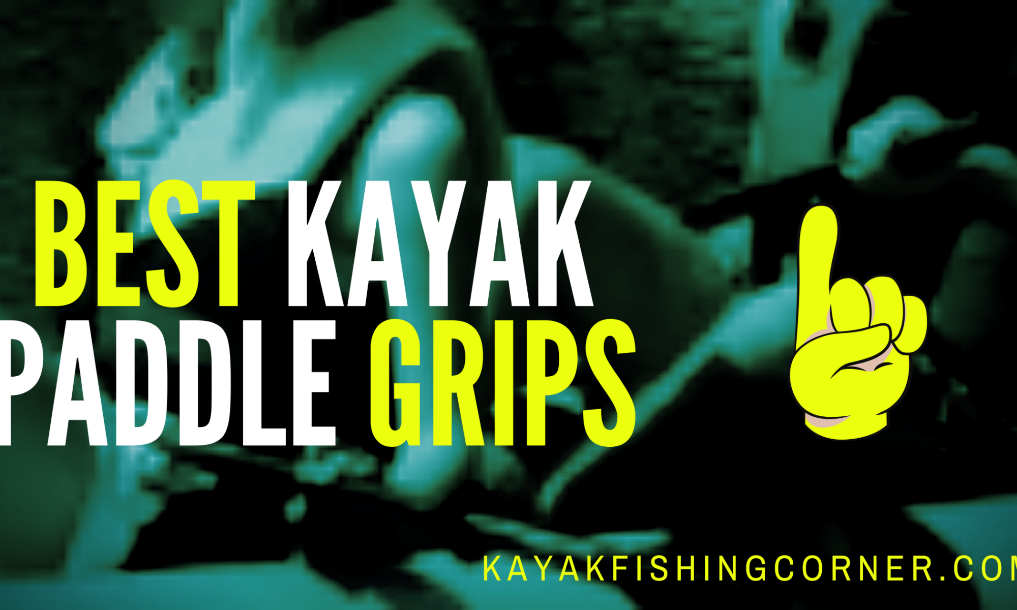 Best Kayak Paddle Grips