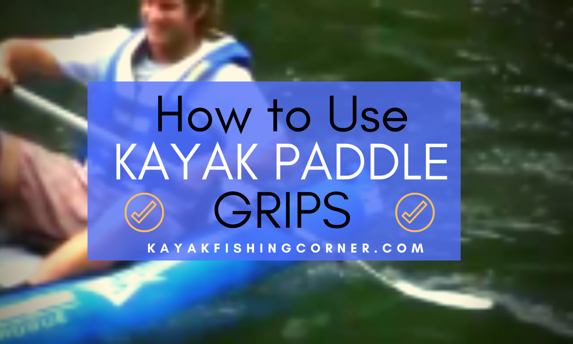 HOW TO USE KAYAK PADDLE GRIPS