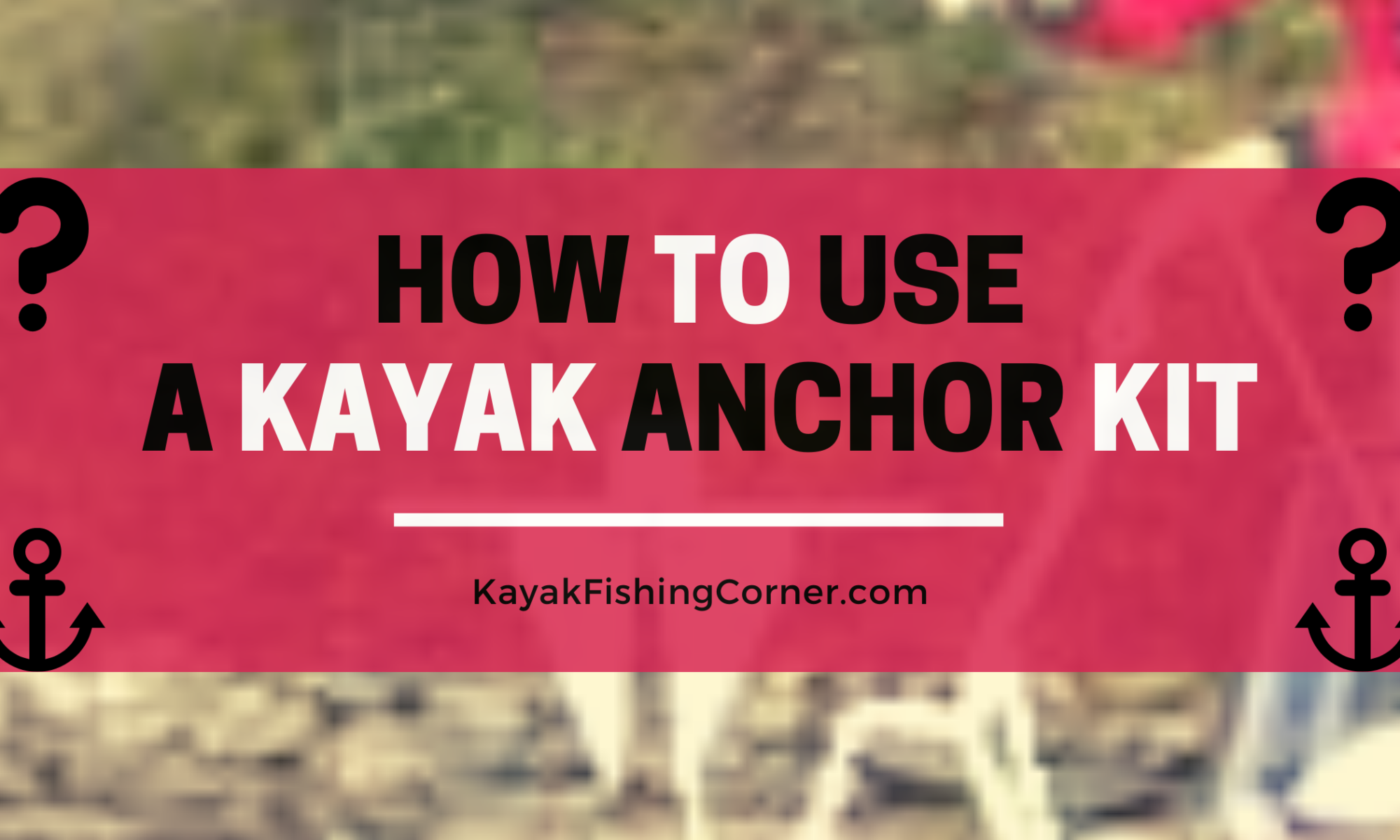 How to Use a Kayak Anchor Kit